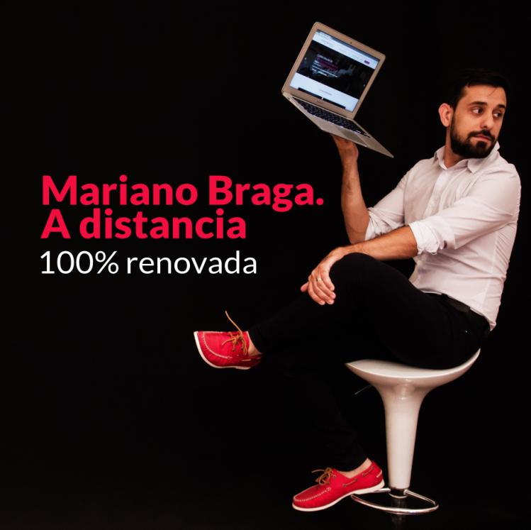Mariano Braga. A distancia, 100% renovada